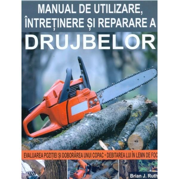 Manual de utilizare, intretinere si reparare a drujbelor