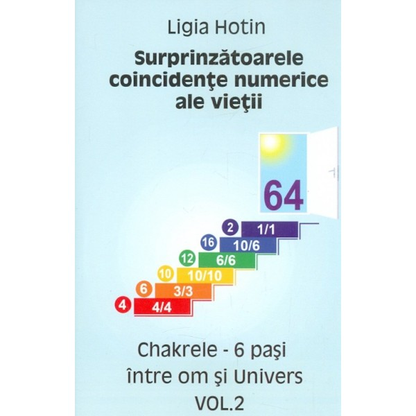 Surprinzatoarele coincidente numerice ale vietii, vol. II - Chakrele-6 pasi in tre om si univers