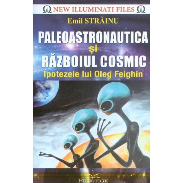 Paleoastronautica si razboiul cosmic. Ipotezele lui Oleg Feighin