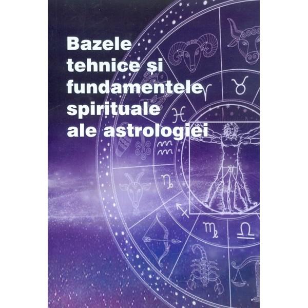 Bazele tehnice si fundamentale spirituale ale astrologiei