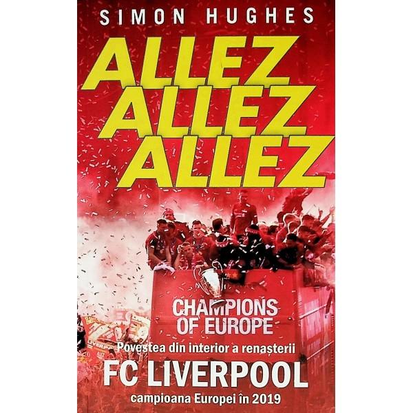 Allez, Allez, Allez. Povestea din interior a renasterii FC Liverpool, campioana Europei in 2019