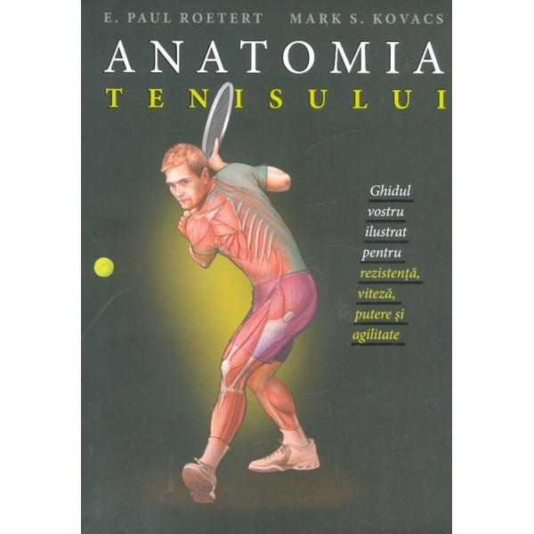 Anatomia tenisului. Ghidul vostru ilustrat pentru rezistenta, putere si agilitate