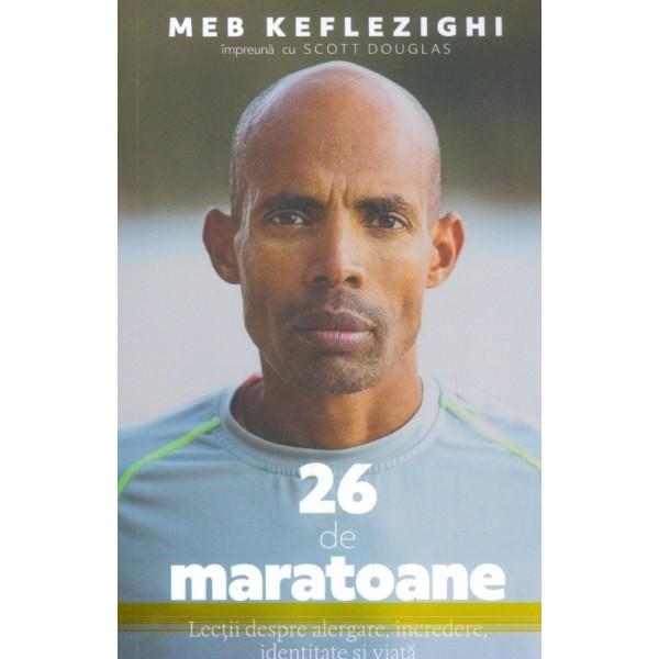 26 de maratoane. Lectii despre alergare, incredere, identitate si viata