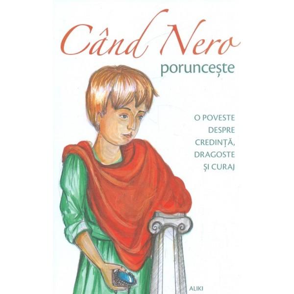 Cand Nero porunceste. O poveste despre credinta, dragoste si curaj