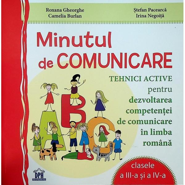 Minutul de comunicare. Tehnici active pentru dezvoltarea competentei de comunicare in limba romana, clasele a III-a si a IV-a