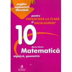 Matematica. Algebra, geometrie, clasa a X-a - Pentru pregatirea la clasa si bacalaureat