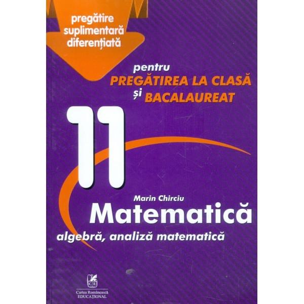 Matematica. Algebra, analiza matematica, clasa a XI-a - Pentru pregatirea la clasa si bacalaureat