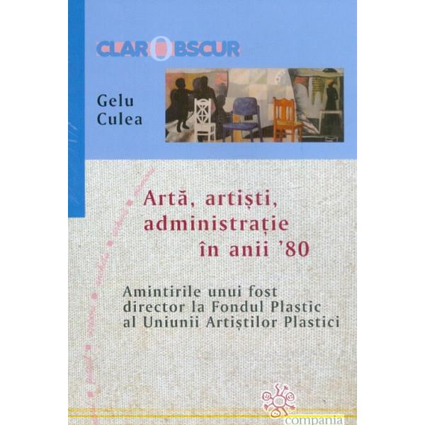 Arta, artisti, administratie in anii 80. Amintirile unui fost director la Fondul Plastic al Uniunii Artistilor Plastici