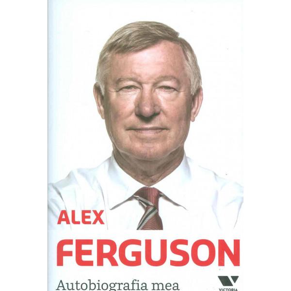 Alex Ferguson - Autobiografia mea
