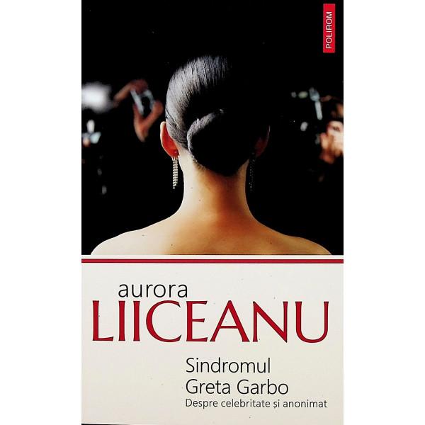 Sindromul Greta Garbo. Despre celebritate si anonimat