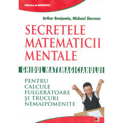 Secretele matematicii mentale - Ghidul matemagicianului pentru calcule fulgeratoare si trucuri nemaipomenite