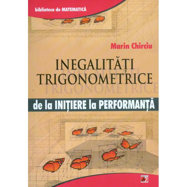 Inegalitati trigonometrice de la initiere la performanta