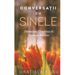 Conversatii cu sinele. Dumnezeu, Constiinta si Existenta Revelate
