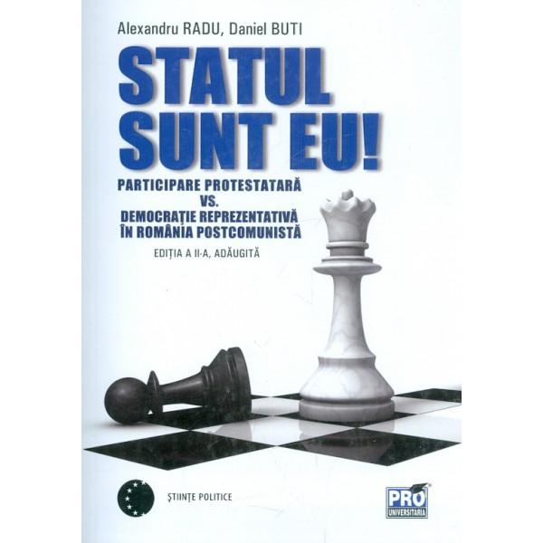 Statul sunt eu! Participare protestatara vs. democratie reprezentativa in Romania postcomunista