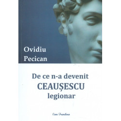 De ce n-a devenit Ceausescu legionar?