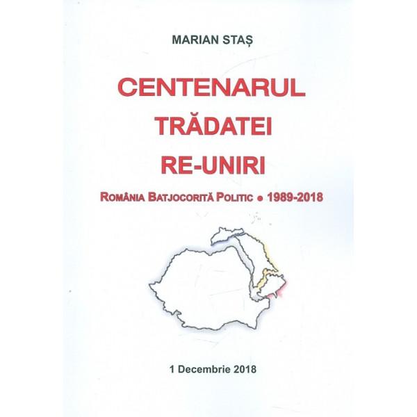 Centenarul tradatei re-uniri. Romania batjocorita politic - 1989-2018