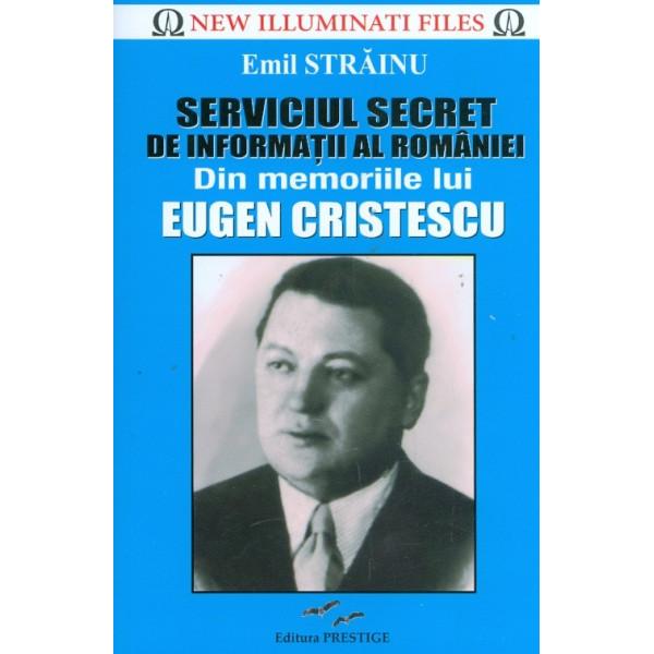 Serviciul secret de informatii al Romaniei. Din memoriile lui Eugen Cristescu