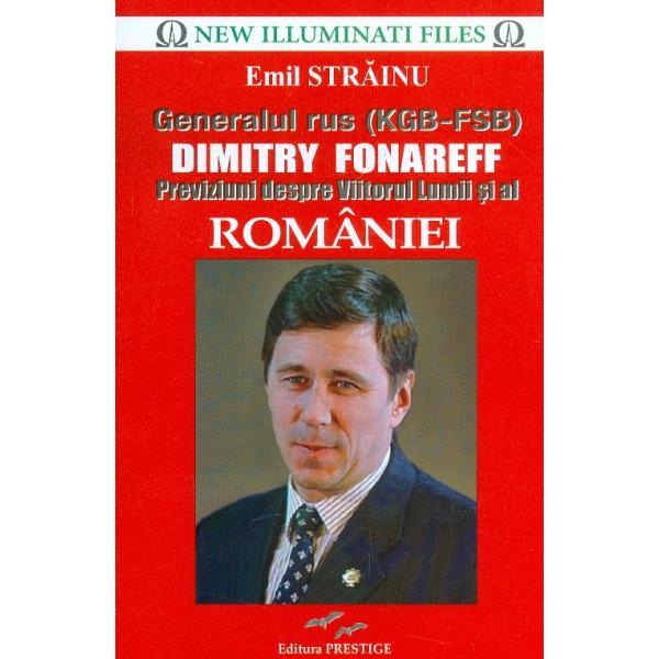 Generalul rus (KGB-FSB) Dimitry Fonareff - Previziuni despre viitorul lumii si al Romaniei