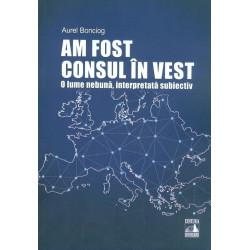 Am fost consul in Vest. O lume nebuna, interpretata subiectiv