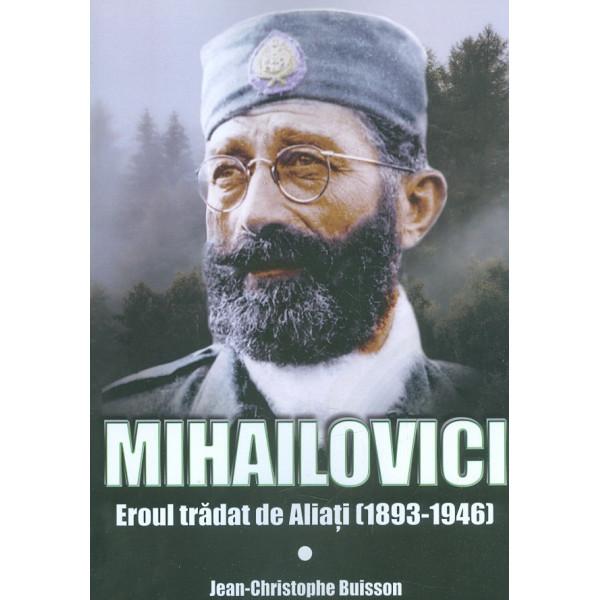 Mihailovici - Eroul tradat de Aliati (1893-1946)
