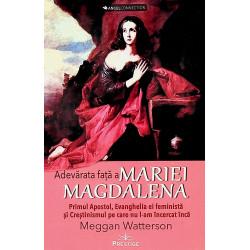 Adevarata fata a Mariei Magdalena. Primul Apostol, Evanghelia ei feminista si Crestinismul pe care nu l-am incercat inca