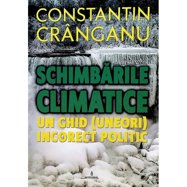 Schimbarile climatice. Un ghid (uneori) incorect politic