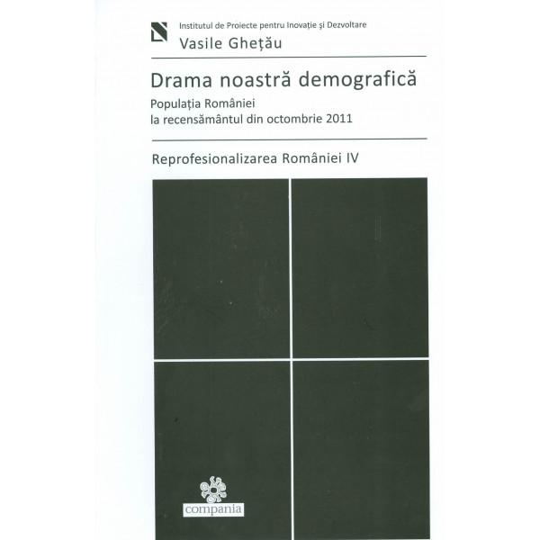 Drama noastra demografica: populatia Romaniei la recensamantul din octombrie 2011, vol. IV - Reprofesionalizarea Romaniei