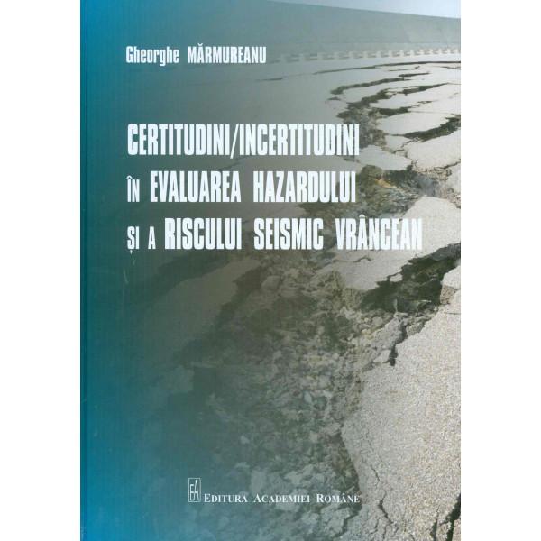 Certitudini/Inceritudini in evaluarea hazardului si a riscului seismic vrancean