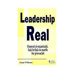 Leadership real. Oameni si organizatii, fata in fata cu marile lor provocari