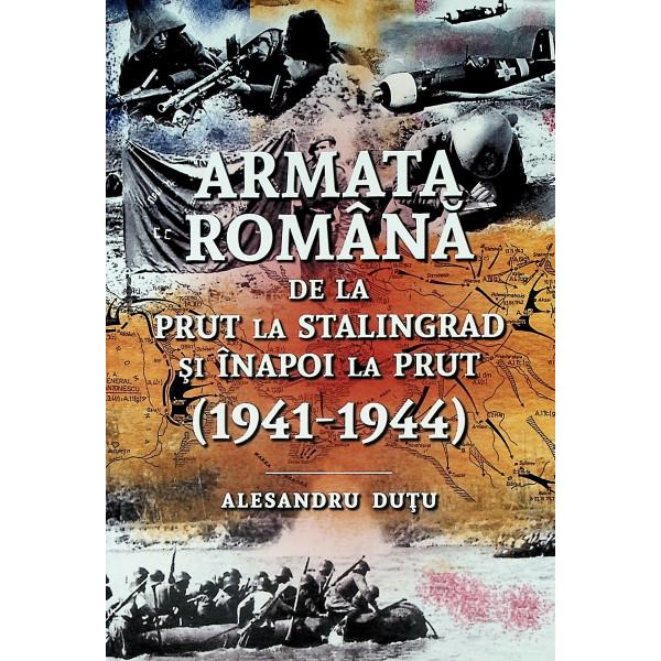 Armata romana de la Prut la Stalingrad si inapoi la Prut (1941-1944)