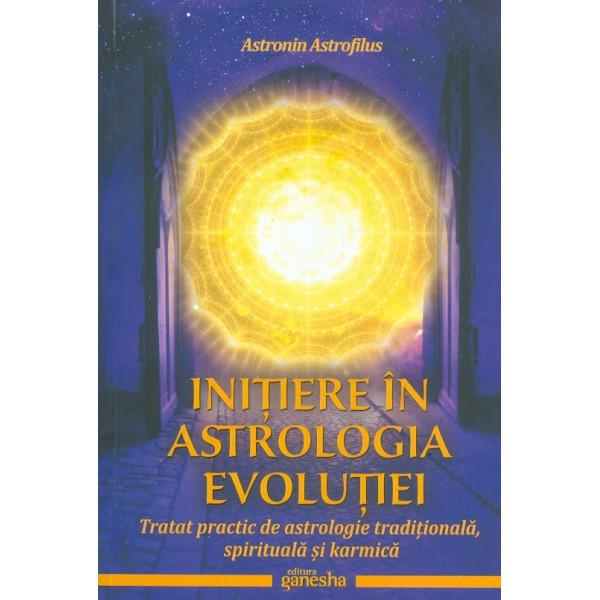 Initiere in astrologia evolutiei. Tratat practic de astrologie traditionala, spirituala si karmica