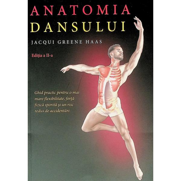 Anatomia dansului. Ghid practic pentru o mai mare flexibilitate, forta fizica sportiva si un risc redus de accidentari