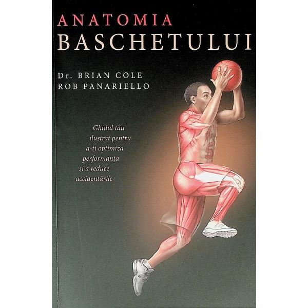 Anatomia baschetului. Ghidul tau ilustrat pentru a-ti optimiza performanta si a reduce accidentarile