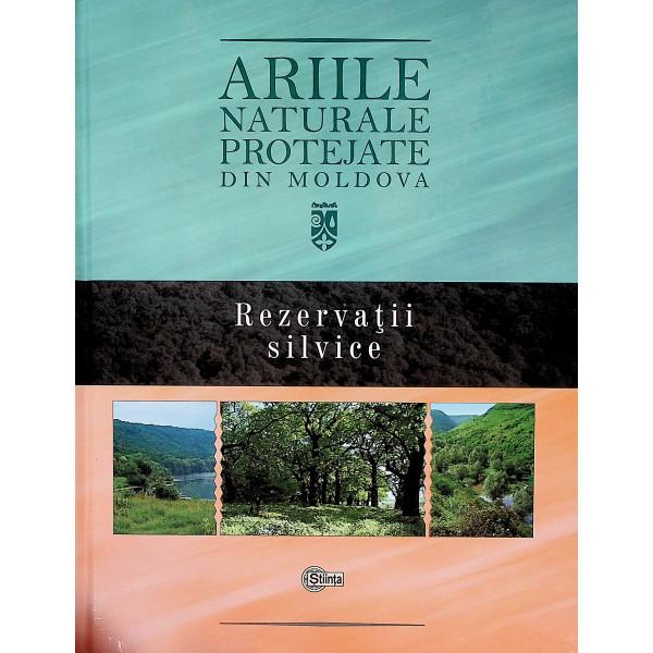 Ariile naturale protejate din Moldova, vol. III - Rezervatii silvice