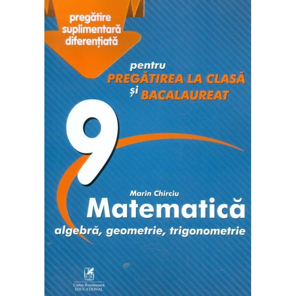 Matematica. Algebra, geometrie, trigonometrie, clasa a IX-a - Pentru pregatirea la clasa si bacalaureat