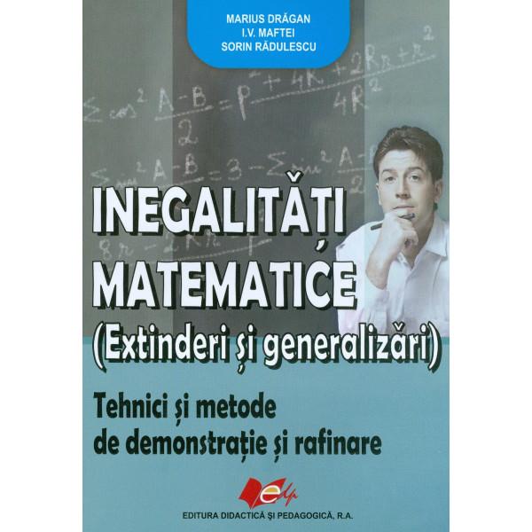 Inegalitati matematice (Extinderi si generalitati). Tehnici si metode de demonstratie si rafinare