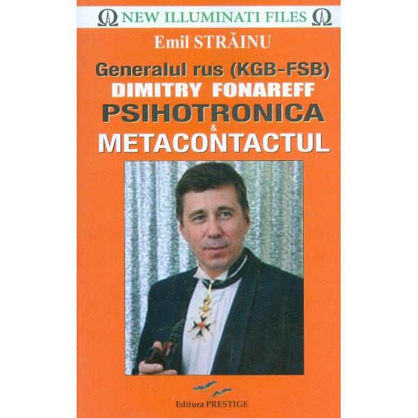 Generalul rus (KGB-FSB) Dimitry Fonareff. Psihotronica & metacontactul