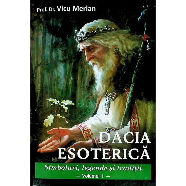 Dacia esoterica, vol. I - Simboluri, legende si traditii