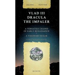 Vlad III Dracula the Impaler. A Versatile Legend of Early Renaissance. A Visionary Ruler
