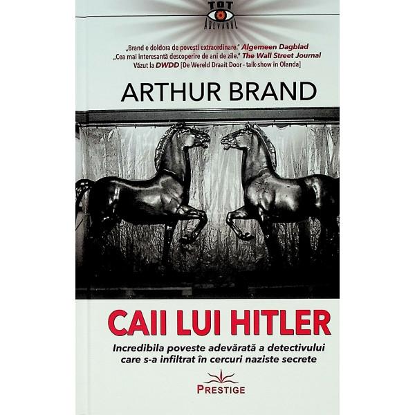 Caii lui Hitler. Incredibila poveste adevarata a detectivului care s-a infiltrat in cercuri naziste secrete
