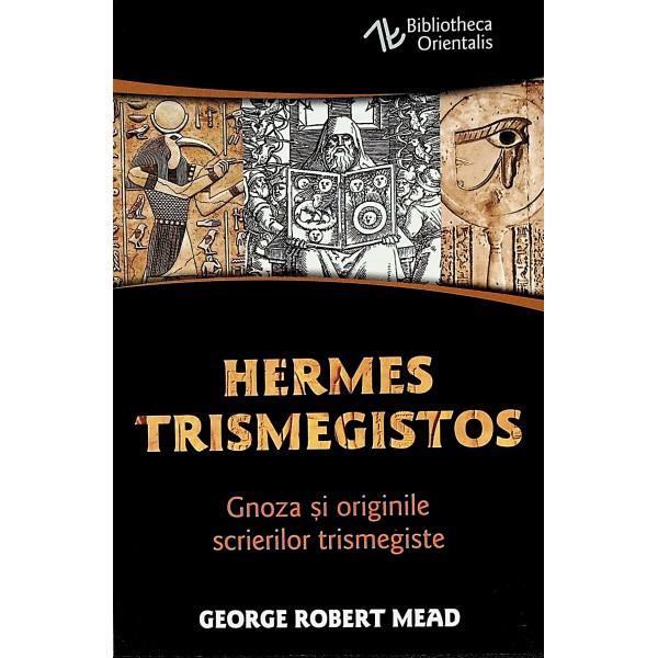 Hermes Trismegistos. Gnoza si originile scrierilor trismegiste