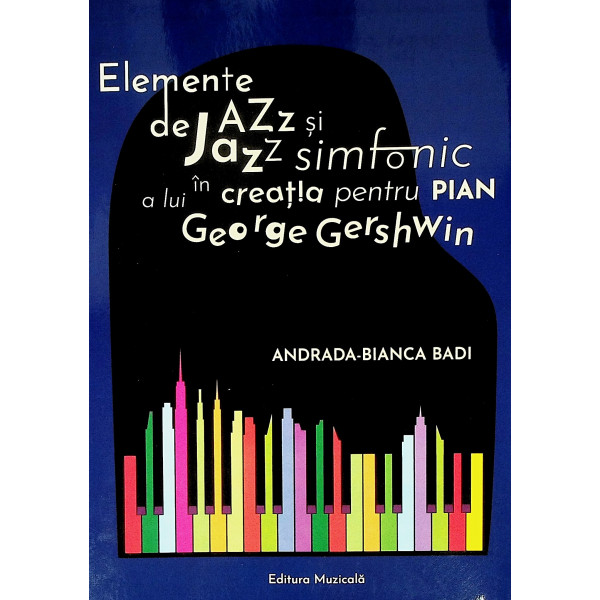 Elemente de jazz si jazz simfonic in creatia pentru pian a lui George Gershwin
