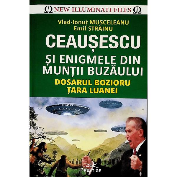 Ceausescu si enigmele din Muntii Buzaului. Dosarul Bozioru-Tara Luanei