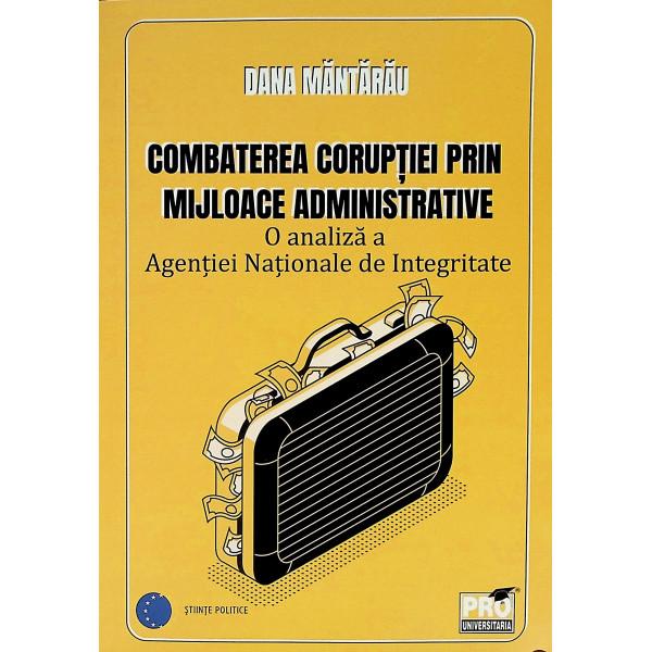 Combaterea coruptiei prin mijloace administrative. O analiza a Agentiei Nationale de Integritate