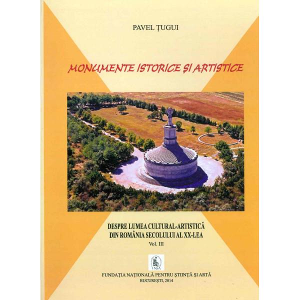 Monumente istorice si artistice. Despre lumea cultural-artistica din Romania secolului al XX-lea, vol. III