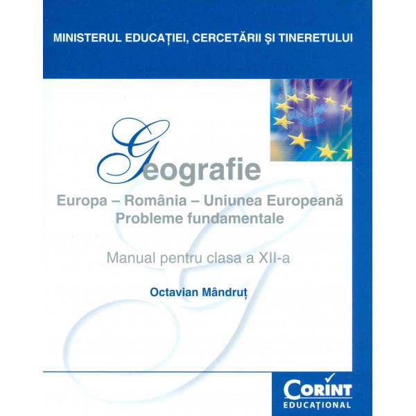 Geografie. Europa-Romania-Uniunea Europeana: probleme fundamentale, clasa a XII-a